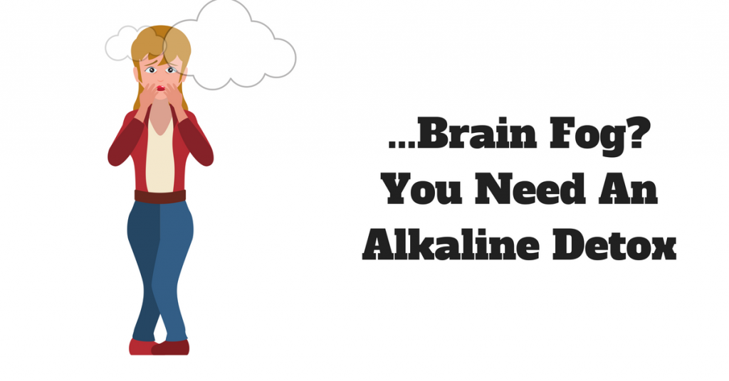 Why Brain Fog Can be Cured with an Alkaline Detox